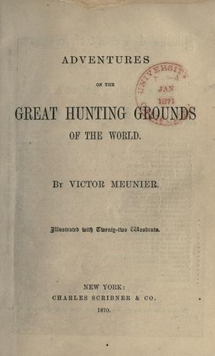 Adventures of the Great Hunting Grounds of the World by Victor Meunier
