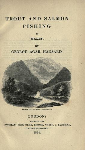 Trout and salmon fishing in Wales by George Agar Hansard