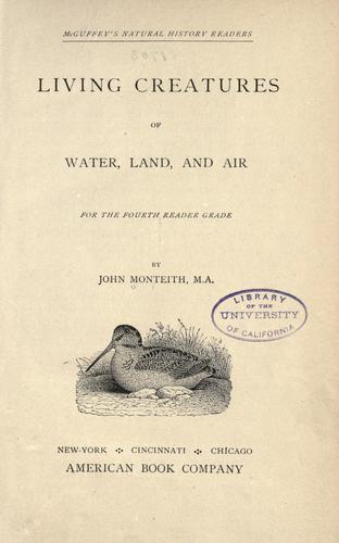 Living creatures of water, land and air by John Monteith