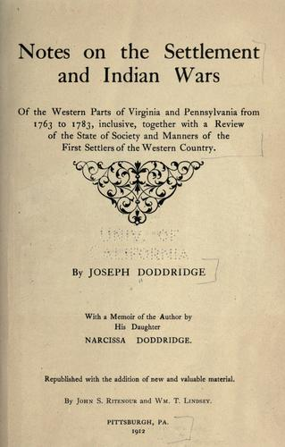 Notes on the settlement and Indian wars of the western parts of Virginia and Pennsylvania from 1763 to 1783, inclusive.