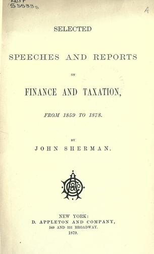 Selected speeches and reports on finance and taxation from 1859 to 1878.