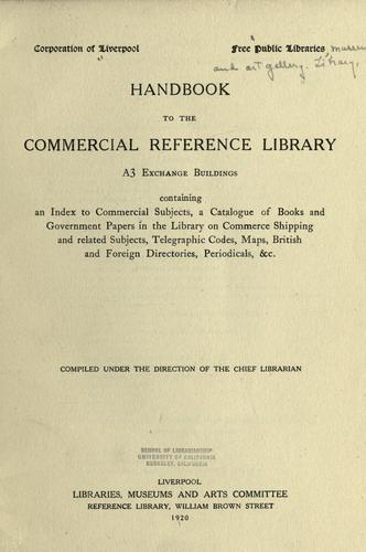 Handbook to the Commercial reference library by Liverpool (England). Public Libraries, Museums and Art Gallery. Library.
