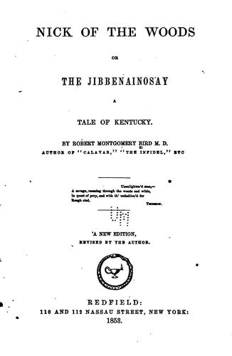 Nick of the Woods: Or, The Jibbenainosay; a Tale of Kentucky by Robert Montgomery Bird