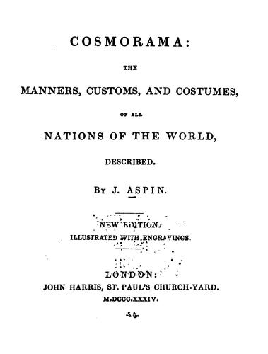 Cosmorama: The Manners, Customs, and Costumes of All Nations of the World Described by Jehoshaphat Aspin