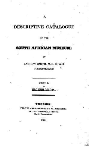 A descriptive catalogue of the South African museum. Pt.1 of mammalia by Andrew Smith