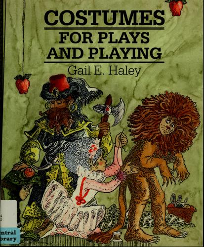 Costumes for Plays and Playing by Gail E. Haley