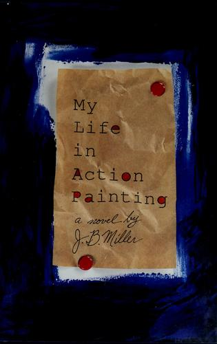 My life in action painting by J. B. Miller