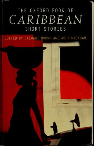 The Oxford book of Caribbean short stories by Stewart Brown, John Wickham