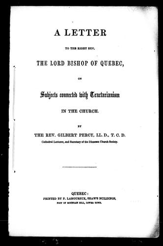 A letter to the Right Rev. the Lord Bishop of Quebec on subjects connected with tractarianism in the Church by Gilbert Percy