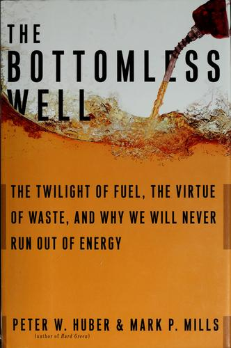 The bottomless well by Peter W. Huber