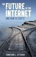 The Future of the Internet-And How to Stop It by