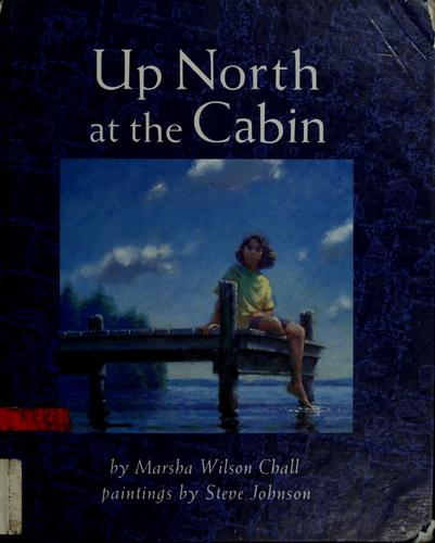 Up north at the cabin by Marsha Wilson Chall