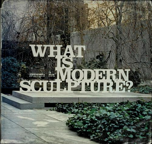 What is modern sculpture? by Goldwater, Robert John, Goldwater, Robert John