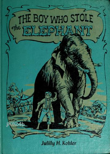 The boy who stole the elephant by Julilly House Kohler