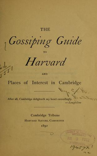 The gossiping guide to Harvard and places of interest in Cambridge. by Bolton, Charles Knowles
