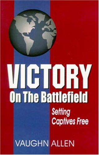 Victory on the Battlefield by Vaughn Allen