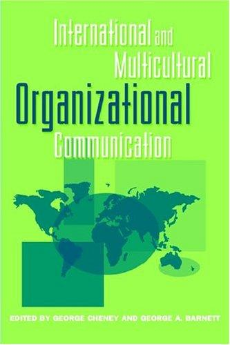 International and multicultural organizational communication by George Cheney, George A. Barnett
