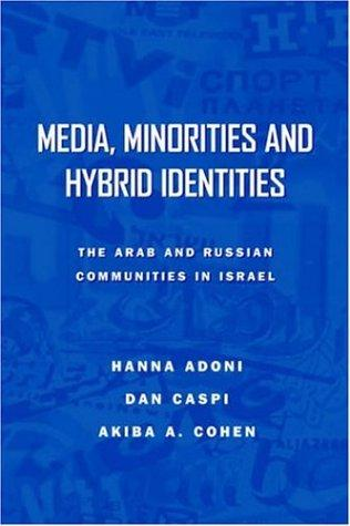 Media, Minorities, And Hybrid Identities by Akiba A. Cohen