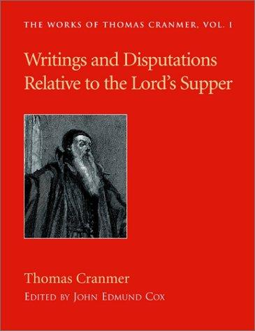 Writings and Disputations of Thomas Cranmer Relative to the Sacrament of the Lord's Supper (Works of Thomas Cranmer) by Thomas Cranmer