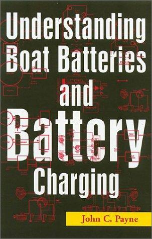 Understanding Boat Batteries and Battery Charging (Understanding) by John C. Payne