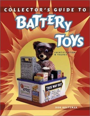Collector's guide to battery toys by Don Hultzman