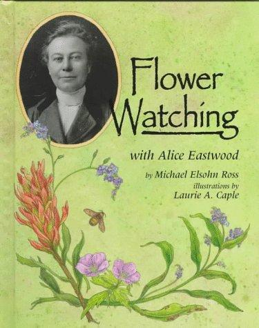 Flower watching with Alice Eastwood by Michael Elsohn Ross