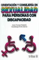 Orientacion Y Consejeria Sexual Para Personas Con Discapacidad/ Orientation And Sexual Advice for Persons With Disabilities by Irene Torices Rodarte, Guadalupe Avila Garcia
