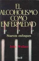 El alcoholismo come emfermedad/Alcoholism, New Light on the Disease by John Wallace