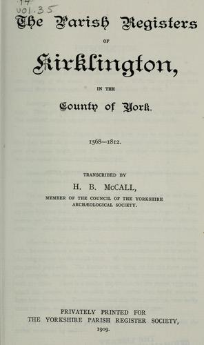 The parish registers of Kirklington in the county of York. 1568-1812. by Kirklington, Eng. (Yorkshire) Parish.