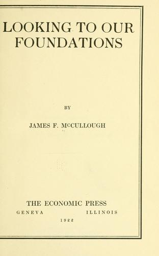 Looking to our foundations by James F. McCullough