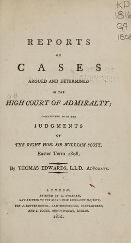Reports of cases argued and determined in the High Court of Admiralty by Great Britain. High Court of Admiralty.