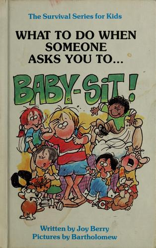 "What to do when someone asks you to-- ""Baby-sit!"" by Joy Wilt Berry"