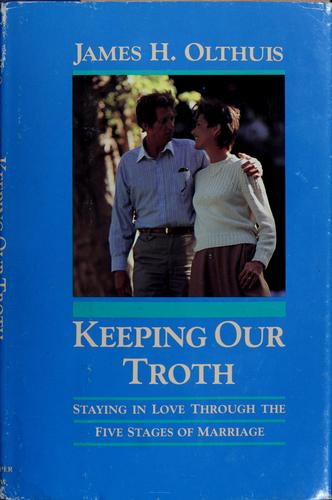 Keeping our troth by James H. Olthuis