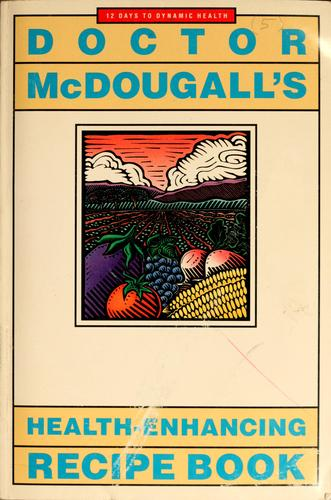 Doctor McDougall's health-enhancing recipe book by Mary A. McDougall
