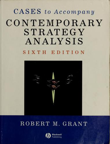 Cases to accompany Contemporary strategy analysis by Grant, Robert M.