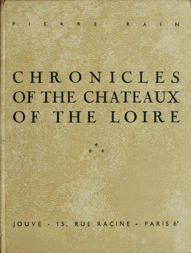 Chronicles of the chateaux of the Loire by Pierre Rain