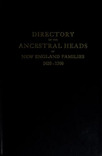 Directory of the ancestral heads of New England families, 1620-1700 by Frank R. Holmes