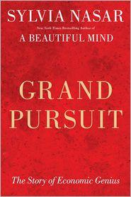 Grand Pursuit: The Story of Economic by Sylvia Nasar