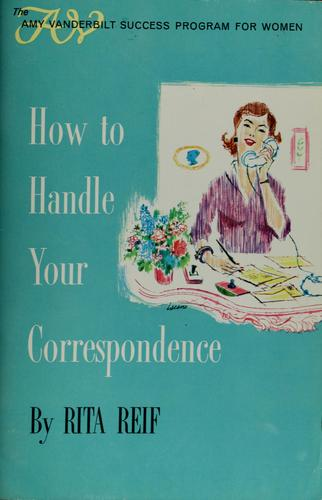 How to handle your correspondence by Rita Reif