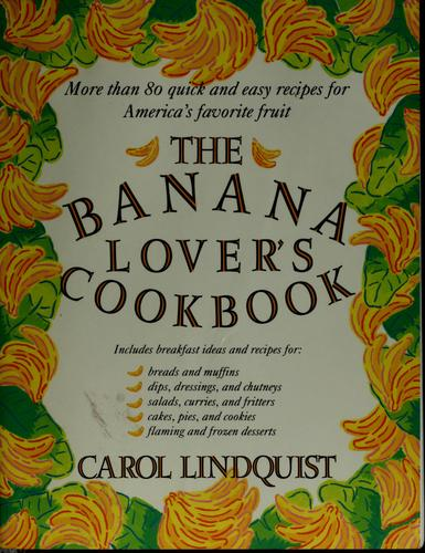 The banana lover's cookbook by Carol Lindquist