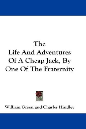The Life And Adventures Of A Cheap Jack, By One Of The Fraternity by William Green