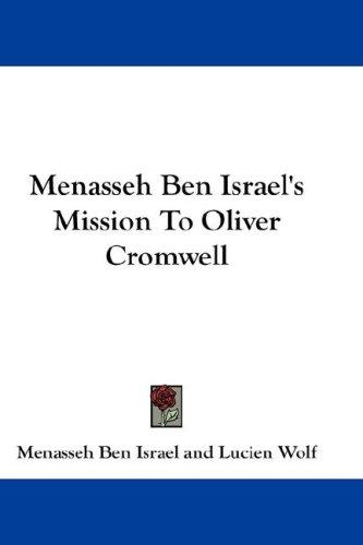 Menasseh Ben Israel's Mission To Oliver Cromwell by Menasseh Ben Israel