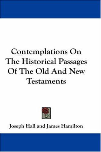 Contemplations On The Historical Passages Of The Old And New Testaments