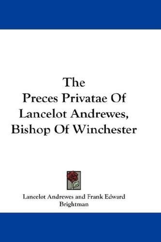 The Preces Privatae Of Lancelot Andrewes, Bishop Of Winchester by Lancelot Andrewes