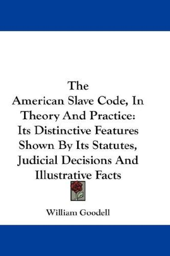 The American Slave Code, In Theory And Practice