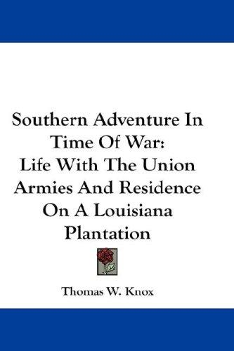 Southern Adventure In Time Of War by Thomas W. Knox