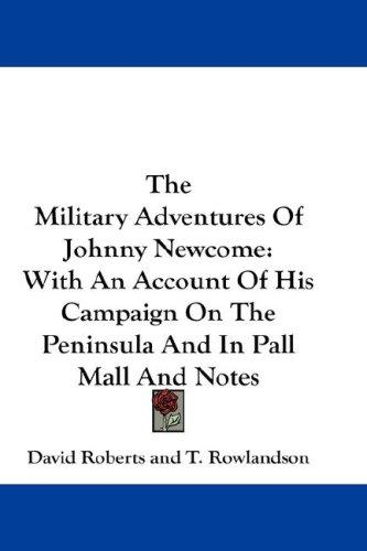 The Military Adventures Of Johnny Newcome by David Roberts