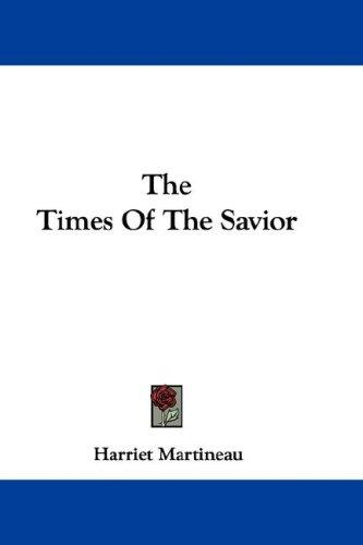 The Times Of The Savior by Martineau, Harriet