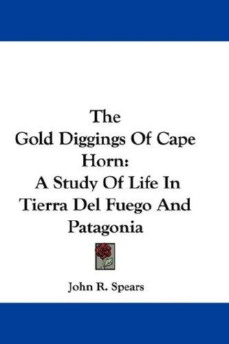 The Gold Diggings Of Cape Horn by John R. Spears