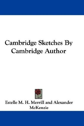 Cambridge Sketches By Cambridge Author by Estelle M. H. Merrill